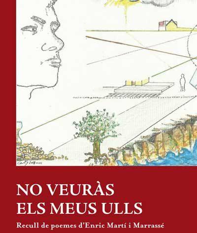 NO VEURÀS ELS MEUS ULLS - Recull de Poemes d'Enric Martí i Marrassé
